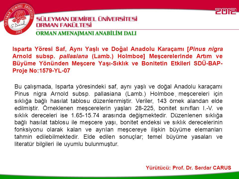 Isparta Yöresi Saf, Aynı Yaşlı ve Doğal Anadolu Karaçamı [Pinus nigra Arnold subsp. pallasiana (Lamb.) Holmboe] Meşcerelerinde Artım ve Büyüme Yönünden Meşcere Yaşı-Sıklık ve Bonitetin Etkileri SDÜ-BAP-Proje No:1579-YL-07